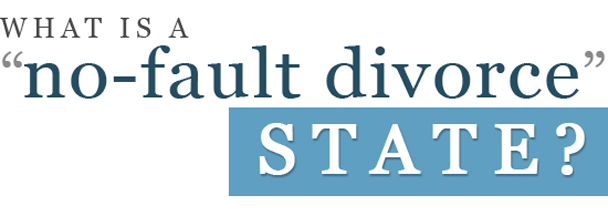 What is a No-Fault Divorce State